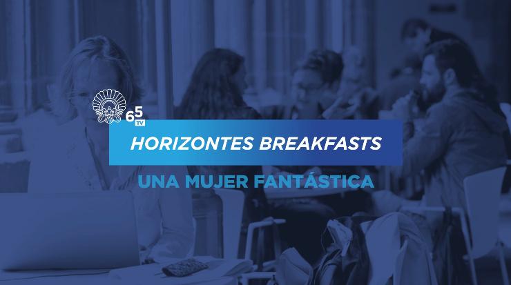 Desayunos Horizontes ''Una Mujer Fantastica''