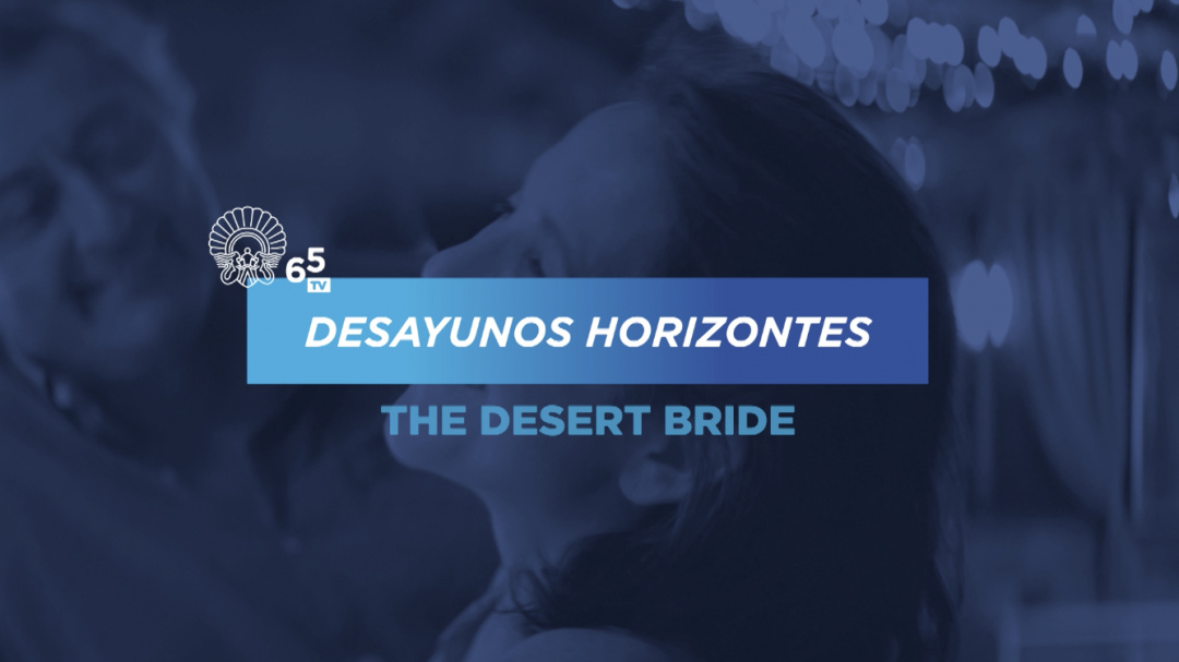 Desayunos Horizontes ''La novia del desierto''