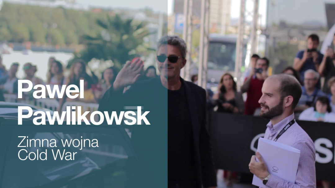 Arrival of ''PAWEL PAWLIKOWSKI'' ''ZIMNA WOJNA / COLD WAR'' (Perls)