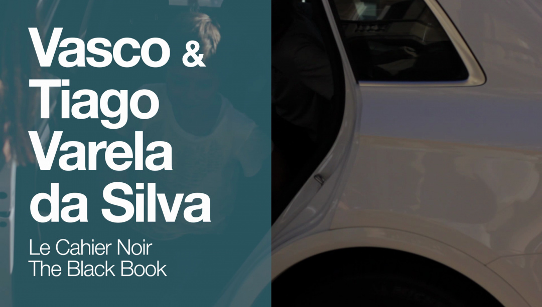 Arrival of ''TIAGO VARELA DA SILVA''  and  '' VASCO VARELA DA SILVA''  ''LE CAHIER NOIR / THE BLACK BOOK'' (O.S)
